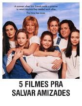 5 filmes pra salvar amizades