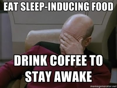Eat sleep-inducing food / Drink coffee to stay awake / Facepalm