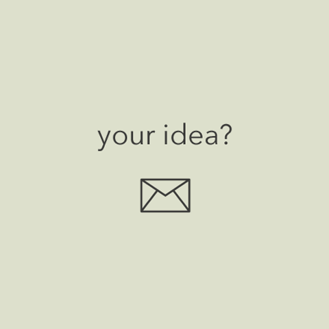 OPEN TO NEW IDEAS!
