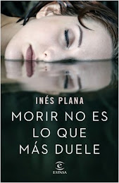 Morir no es lo más duele de Inés Plana. UN THRILLER PARA LOS QUE CREÍAN HABERLO LEÍDO TODO.