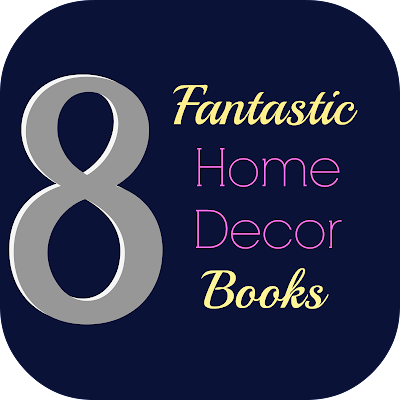 8 Fantastic Home Decor Books to Add to Your Collection