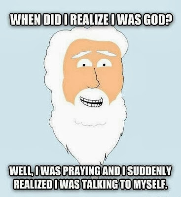 Funny God Meme Joke Picture - When did I realize I was god? Well, I was praying and I suddenly realized I was talking to myself