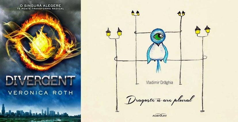 Divergent de Veronica Roth si Dragoste n-are plural de Vladimir Draghia