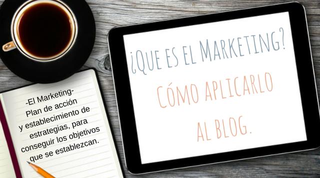 ¿Qué es el marketing y como aplicarlo a tu blog?