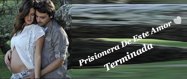 Prisionera De Este Amor ♥ (Terminada)