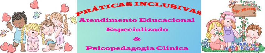 PRÁTICAS INCLUSIVAS: Psicopedagogia Clínica & AEE na Escola