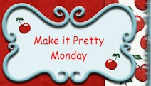 Make It Pretty Monday
