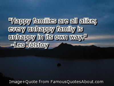 all happy families are unhappy in their own way Leo tolstoy once said, all happy families are alike each unhappy family is unhappy in its own way when we follow stereotypes, we unconsciously project them into our life.