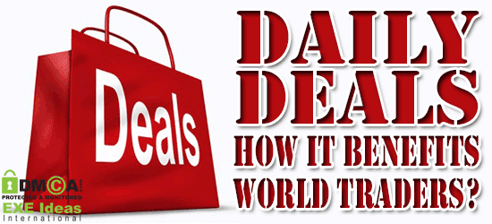 Daily Deals - How It Benefits World Traders?