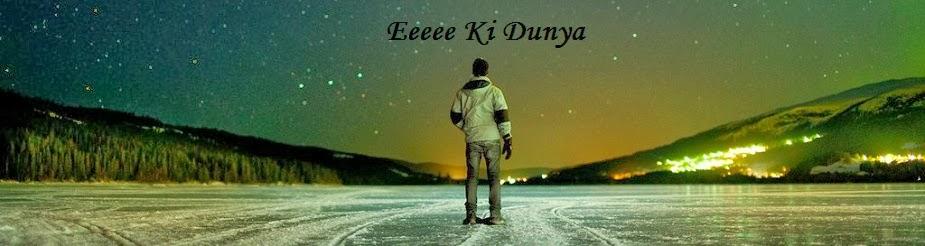 Eeeee Ki Dunya