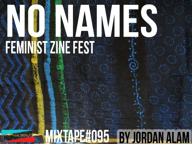 http://homoground.com/2014/02/mixtape095-no-names-a-feminist-zine-fest-mix-by-jordan-alam/