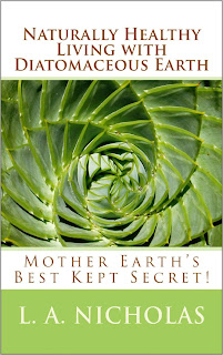 Naturally Healthy Living with Diatomaceous Earth, by L. A. Nicholas, Ph. D.