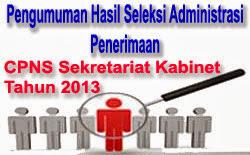 Hasil Administrasi CPNS Sekretariat Kabinet 2013