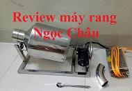Review 3 loại máy rang Ngọc Châu