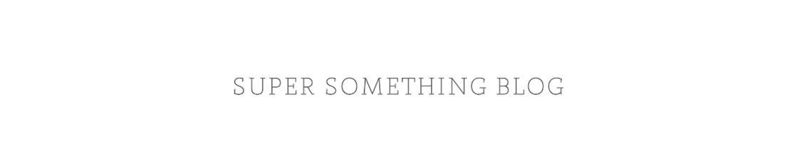 Super Something Blog