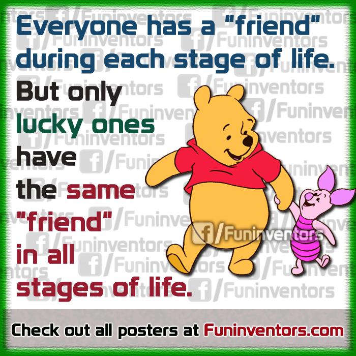 "Everyone has a ""friend"" during each stage of life. But only lucky ones have the same ""friend"" in all stages of life."