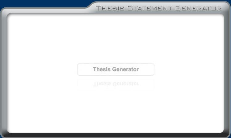 online thesis builder generator Make your thesis statement in a whim of an eye with our thesis statement builder all your arguments put in one statement without any efforts no charges.