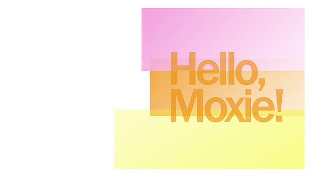 Hello, Moxie!