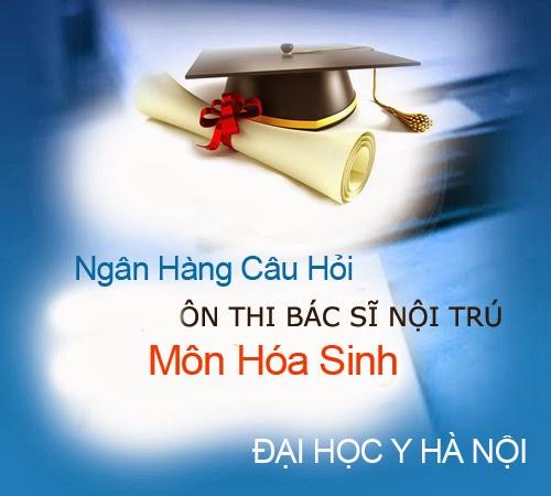 Tài liệu ôn thi Bác sĩ nội trú - Môn Hóa Sinh - Đại học Y Hà Nội