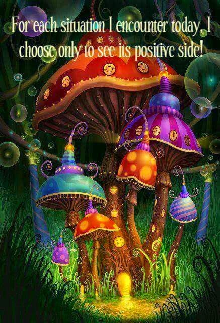 """For each situation I encounter today I choose only to see its positive side!"" ~ Unknown; Drawing of magic mushrooms."