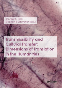TRANSMISIBILITY AND CULTURAL TRANSFER: DIMENSIONS OF TRANSLATION IN THE HUMANITIES, click to order