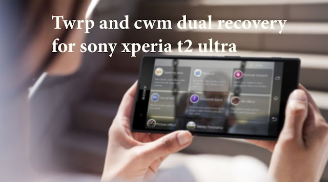 Twrp and CWM dual recovery on Sony Xperia T2 Ultra Dula Sim D5322