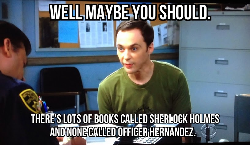 You can't argue with Sheldon's logic.