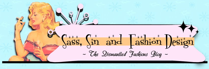 Sass, Sin and Fashion Design - The Dismantled Fashions Blog