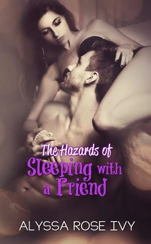 The Hazards of Sleeping with a Friend by Alyssa Rose Ivy