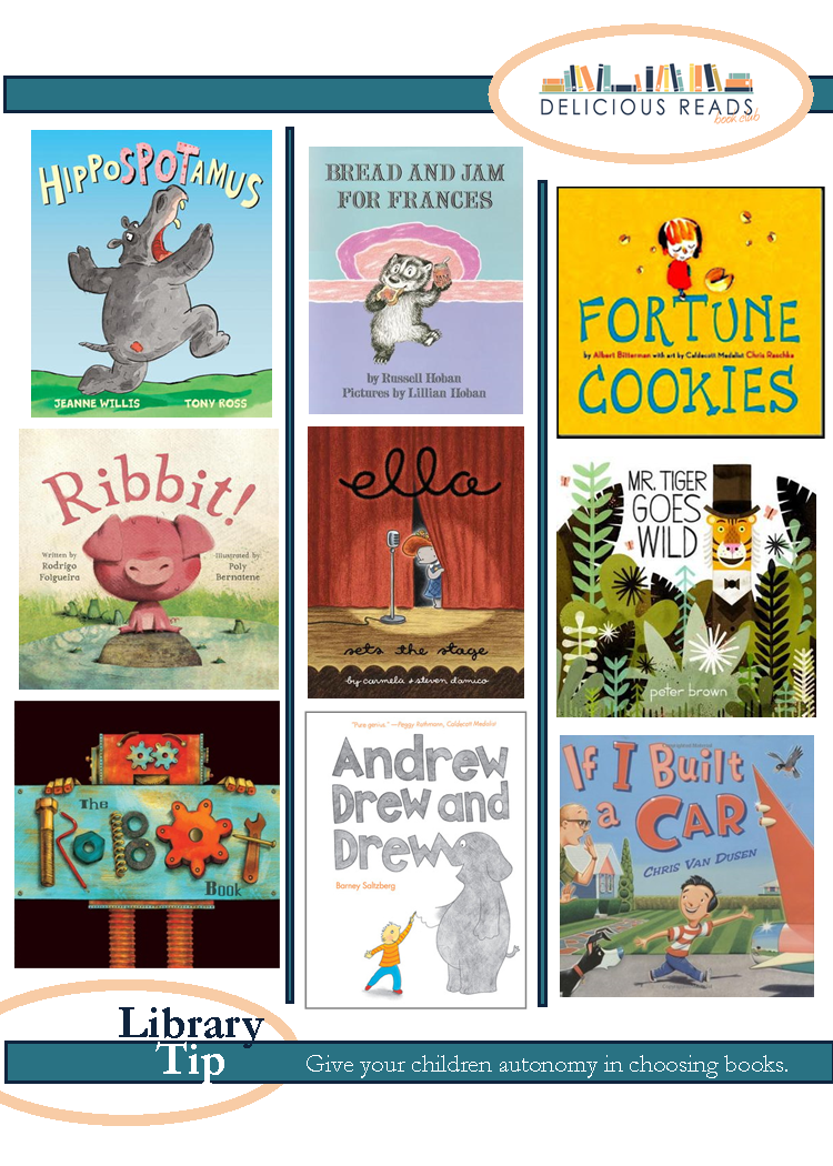 hippospotamus, bread and jam for frances, fortune cookies, ribbit, ella, mr tiger goes wild, the robot books, andrew drew and drew, if i built a car