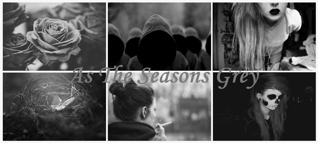 As the seasons grey