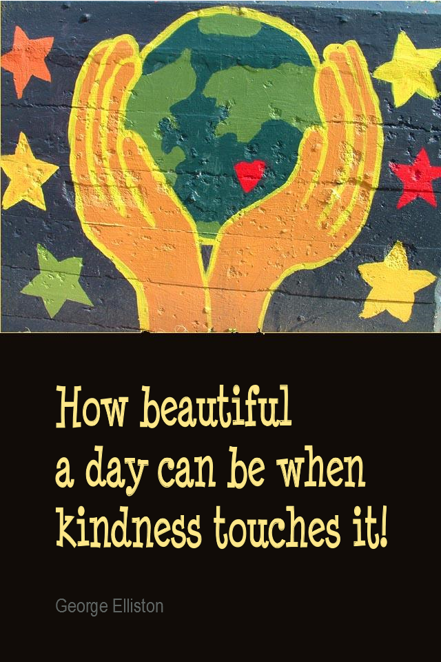 visual quote - image quotation for COMPASSION - How beautiful a day can be when kindness touches it! - George Elliston