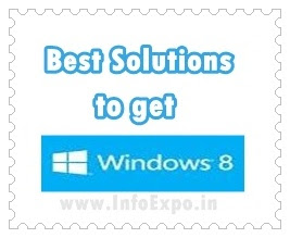 www.infoexpo.in --Ultimate solutions to get Windows 8 for your computer