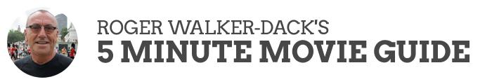 Roger Walker-Dack's 5 Minute Movie Guide