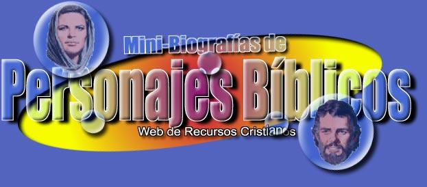 Mini Biografìa de Personajes de la Biblia