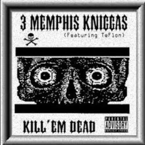 3 Memphis Kniccas - Kill `Em Dead