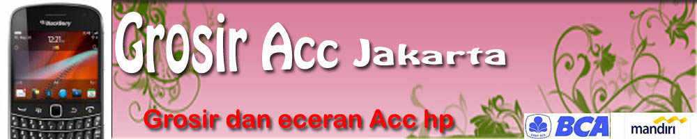 PUSAT GROSIR AKSESORIS HANDPHONE  / HP JAKARTA | Dengan Harga Murah (GROSIR ACC JKT)