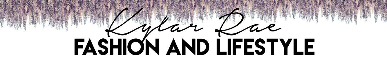Kylar Rae// Fashion&Lifestyle Blog