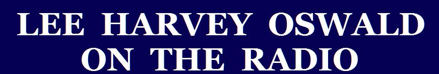 LEE HARVEY OSWALD ON THE RADIO