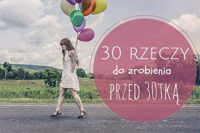 30 rzeczy do zrobienia przed trzydziestką