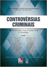 CONTROVÉRSIAS CRIMINAIS: Estudos de Direito Penal, Processo Penal e Criminologia