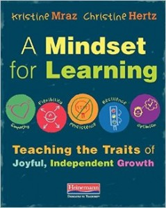 http://www.amazon.com/Mindset-Learning-Teaching-Traits-Independent/dp/0325062889/ref=sr_1_1?s=books&ie=UTF8&qid=1442270804&sr=1-1&refinements=p_27%3AKristine+Mraz
