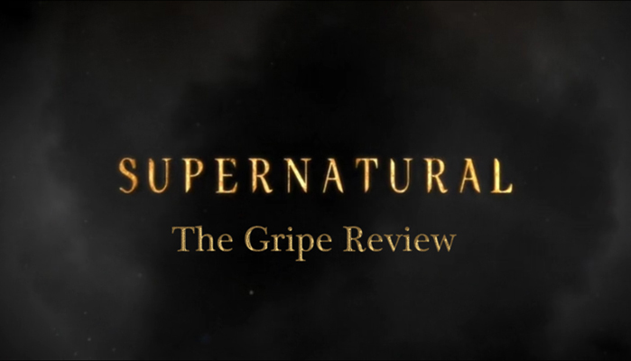 Supernatural - Season 11 Episode 01 - The Gripe Review
