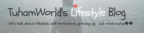 TuhamWorld's Lifestyle Blog