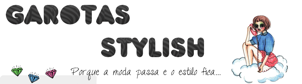 Garotas Stylish | Blog Oficial