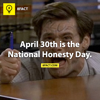 8fact , April 30th is the National Honesty Day.