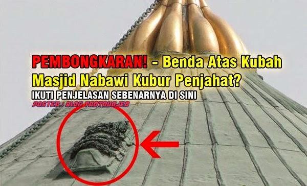 BIAR BETUL Benda Atas Kubah Masjid Nabawi Kubur Penjahat