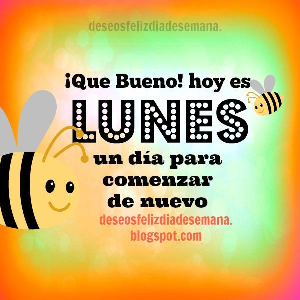 Feliz lunes, Que Bueno Hoy es Lunes.  Buenos deseos para ti en lunes. postales bonitas a amigos del facebook.