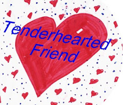 The Tenderhearted Friend...