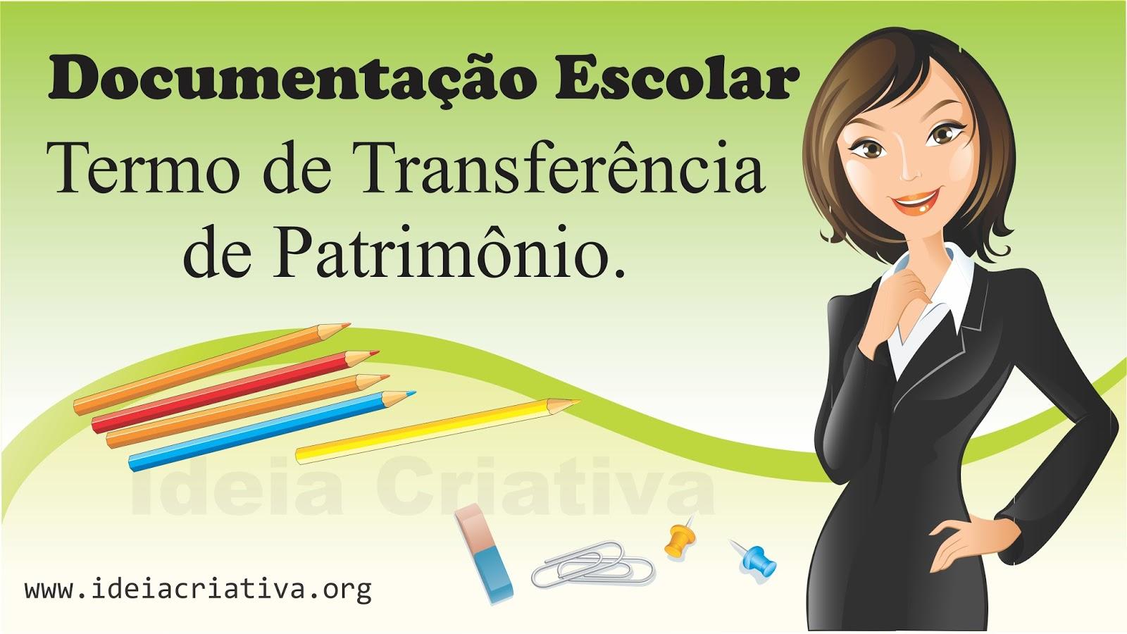 Termo de Transferência de Patrimônio Documentação Escolar.